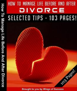How To Manage Life Before And After Divorce