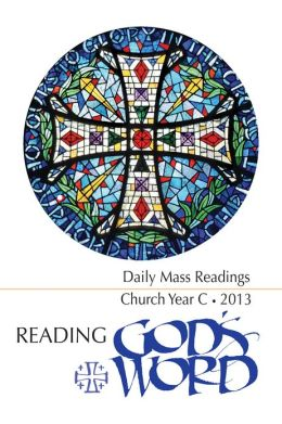 Reading God's Word 2012-2013 - Daily Mass Readings for Year C