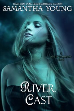 River Cast (The Tale of Lunarmorte #2)