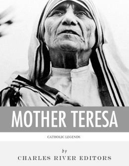 Catholic Legends: The Life and Legacy of Blessed Mother Teresa of Calcutta