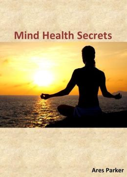 Mind Health Secrets: Train Your Conscious and Subconscious Mind for Greater Mental Health