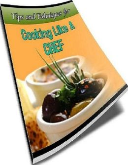 Way to Cook eBook - 101 Tips and Techniques For Cooking Like a Chef - to prepare amazing meals for your family and friends. ...