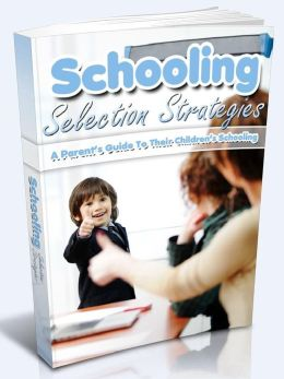 Schooling Selection Strategies - A Parent's Guide To Their Children's Schooling
