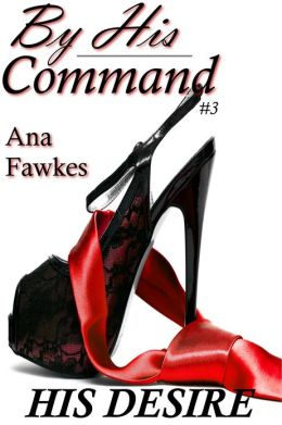 His Desire (By His Command #3) (billionaire domination / erotic romance)