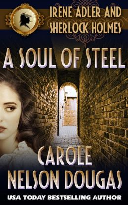 A Soul of Steel (with bonus A. C. Doyle story The Naval Treaty): A Novel of Suspense featuring Irene Adler and Sherlock Holmes