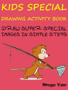 Kids Special Drawing Activity Book : Draw Super Special Images In Simple Steps