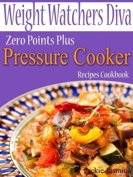 Weight Watchers Diva Zero Points Plus Pressure Cooker Recipes Cookbook