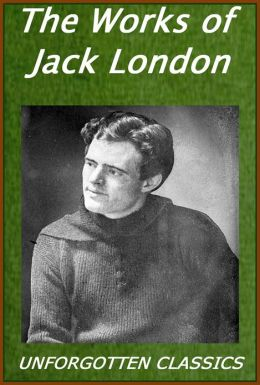 The Complete Works of Jack London [OVER 220 WORKS, biography & TOC with links & enhanced formatting]