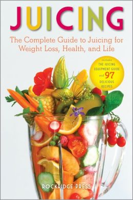Juicing: The Complete Guide to Juicing for Weight Loss, Health, Life and 97 Delicious Recipes