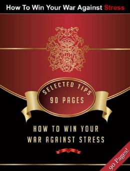 How To Win Your War Against Stress!