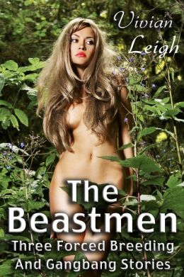 The Beastmen Three Forced Breeding and Gangbang Stories