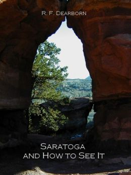 Saratoga and How to See It [Illustrated]