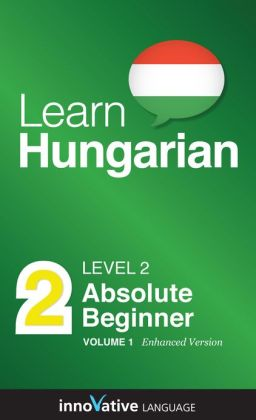 Learn Hungarian - Level 2: Absolute Beginner: Volume 1: (Enhanced Version) with Audio