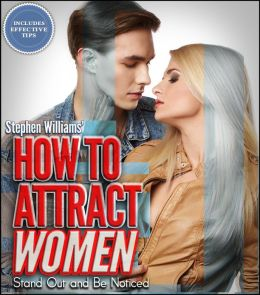 How To Attract Women: Stand Out and Be Noticed
