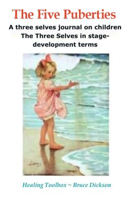 You Have Five Puberties A Three Selves journal on Children The Three Selves in stage-development terms