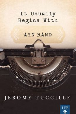 It Usually Begins with Ayn Rand (LFB)