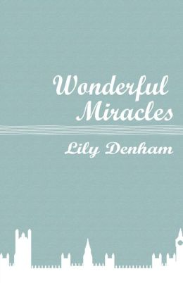 Wonderful Miracles: Wrought by the Mighty Hand of God In the Life of Mrs. Lily Denham