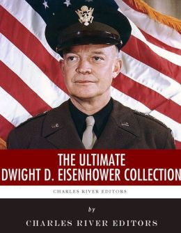 The Ultimate Dwight D. Eisenhower Collection