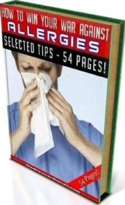 FYI Tips To How To Win Your War Against Allergies - A Survival Guide To Overcome And Recover From Allergy...