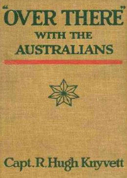 ''Over There'' with the Australians: A War and Biography Classic By R. Hugh Knyvett! AAA+++