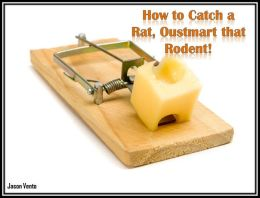 How to Catch a Rat, Oustmart that Rodent!