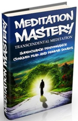 Transcendental Meditation: Supercharge Performance Conquer Fear and Remove Doubts