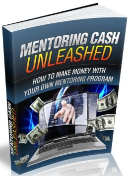 Mentoring Cash Unleashed: How To Make Money With Your Own Mentoring Program