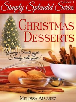 Simply Splendid Christmas Desserts: Yummy Treats Your Family Will Love!