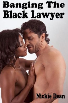 Banging The Black Lawyer: An Erotic Story (Interracial Sex / Black Woman White Man / Interracial Sex Fiction)