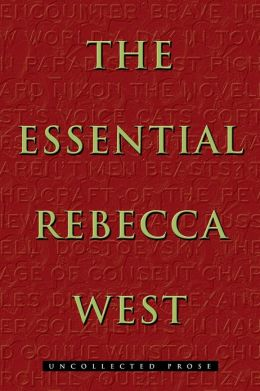 The Essential Rebecca West: Uncollected Prose