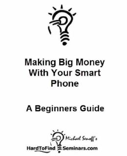 Making Big Money With Your Smart Phone: A Beginner's Guide