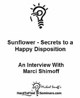 Sunflower - Secrets to a Happy Disposition: An Interview With Marci Shimoff