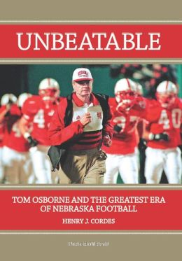 Unbeatable: Tom Osborne and the Greatest Era of Nebraska Football