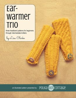 Earwarmer Trio: Three Headband Patterns for Beginners Through Intermediate Knitters