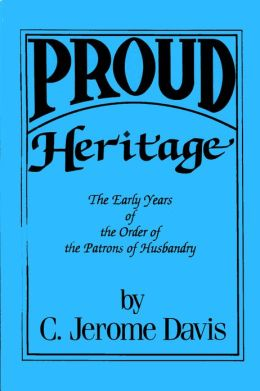 Proud Heritage: A Composite History of the Early Years of the Order of the Patrons of Husbandry