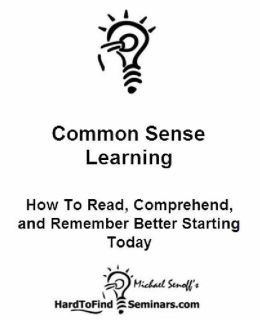 Common Sense Learning: How To Read, Comprehend and Remember Better Starting Today