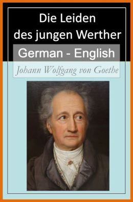Die Leiden des jungen Werther [German English Bilingual Edition] - Paragraph by Paragraph Translation