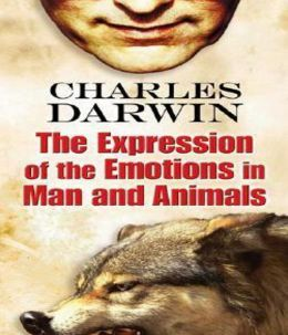 The Expression of Emotion in Man and Animals: A Science, Psychology Classic By Charles Darwin! AAA+++