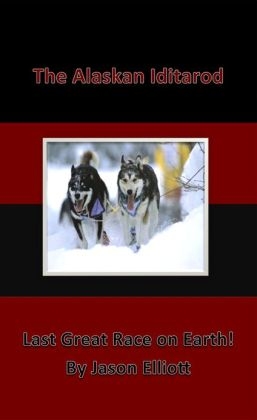 The Alaskan Iditarod - Last Great Race On Earth
