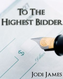 To The Highest Bidder (An Erotic Romance)