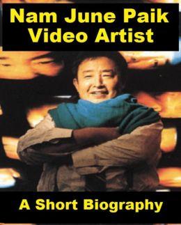Nam June Paik, Video Artist - A Short Biography