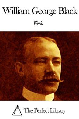 Works of William George Black
