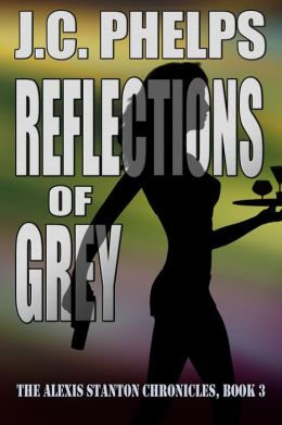 Reflections of Grey (Book Three of The Alexis Stanton Chronicles)