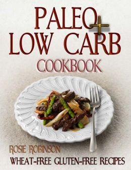 Paleo + Low Carb Cookbook : Wheat-Free Gluten-Free Recipes
