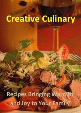Creative Culinary: Recipes Bringing Warmth and Joy to Your Family