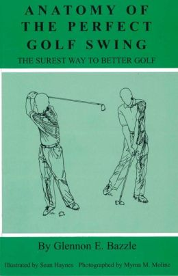 Anatomy of the Perfect Golf Swing (The Surest Way to Better Golf)