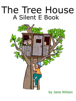 The Tree House- A Silent E Book: Easy Children's Phonics, 6 Stories, and Kids' Games, Book 6