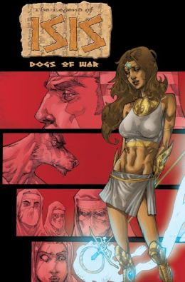 Legend of Isis: Dogs of War - Graphic Novel