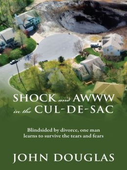 Shock and Awww in the Cul-de-Sac: Blind-sided by divorce, one man learns to survive the tears and fears