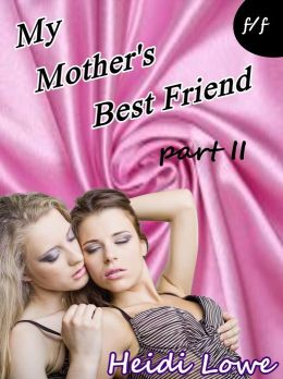 My Mother's Best Friend - Part 2 (Lesbian Erotica)